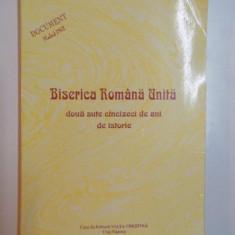 BISERICA ROMANA UNITA, DOUA SUTE CINCIZECI DE ANI DE ISTORIE