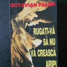 OCTAVIAN PALER - RUGATI-VA SA NU VA CREASCA ARIPI