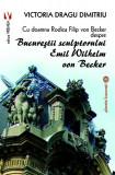 Cu doamna Rodica Filip von Becker despre Bucureștii sculptorului Emil Wilhelm von Becker