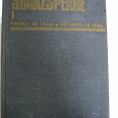 SHAKESPEARE-HENRIC AL VI LEA , RICHARD AL III LEA. OPERE COMPLETE,VOLUMUL 1