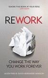 Rework: Change the Way You Work Forever. Jason Fried and David Heinemeier Hansson