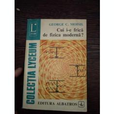 Cui I-e Frica De Fizica Moderna? - George C. Moisil