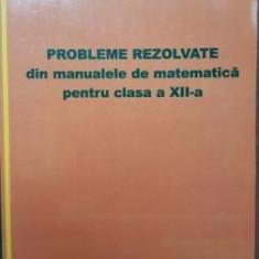 Probleme rezolvate din manualele de matematica pentru clasa a XII-a- Mircea Ganga