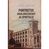 Portretul unui aristocrat al spiritului. Convorbiri cu academicianul Dan Berindei, Narcis Dorin Ion