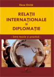 Cumpara ieftin Relatii internationale si diplomatie. Intre teorie si practica