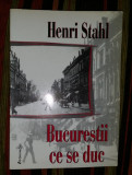 Bucurestii ce se duc  / Henri Stahl