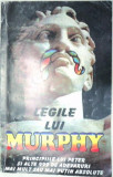 LEGILE LUI MURPHY.PRINCIPIILE LUI PETER SI ALTE 999 DE ADEVARURI MAI MULT SAU MAI PUTIN ABSOLUTE 1995