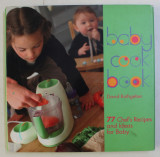 BABYCOOK BOOK , 77 CHEF ' S RECIPES AND IDEAS FOR BABY by DAVID RATHGEBER and LAURENCE BONNET , 200