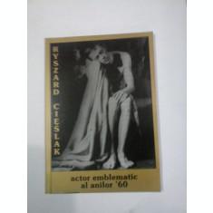 RYSZARD CIESLAK, Actor emblematic al anilor 60 - volum conceput si coordonat de GEORGE BANU