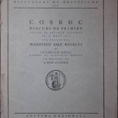 COSBUC DISCURS DE PRIMIRE ROSTIT IN SEDINTA SOLEMNA LA 30 MAIU 1923 SUB PRESEDINTA MAIESTATII SALE REGELUI - OCTAVIAN GOGA