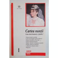 CARTEA NUNTII , CUM SA - MI INTEMEIEZ O FAMILIE ? de DANION VASILE , EDITIE REVAZUTA SI ADUGITA , 2003