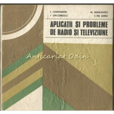 Aplicatii Si Probleme De Radio Si Televiziune - I. Constantin, I. Diaconescu