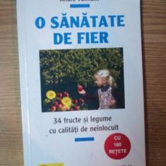 O SANATATE DE FIER , 34 FRUCTE SI LEGUME CU CALITATI DE NEINLOCUIT de ANDRE VALMONT