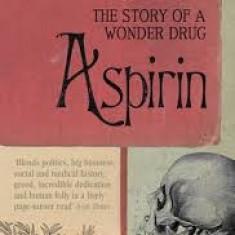 Aspirin: The Remarkable Story of a Wonder Drug - Diarmuid Jeffreys