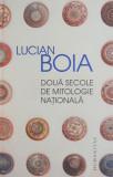 Doua secole de mitologie nationala - Lucian Boia
