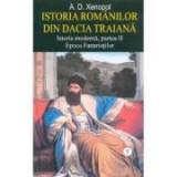 Istoria romanilor din Dacia Traiana. Istoria moderna, partea II. Epoca Fanariotilor. Volumul 5 - A. D. Xenopol