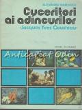 Cumpara ieftin Cuceritori Ai Adincurilor. Jacques Yves Cousteau - Alexandru Marinescu