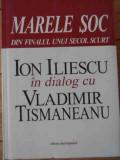 Marele Soc Din Finalul Unui Secol Trecut - Ion Iliescu, Vladimir Tismaneanu ,529994
