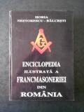 HORIA NISTORESCU BALCESTI - ENCICLOPEDIA ILUSTRATA A FRANCMASONERIEI DIN ROMANIA