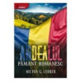 Ardealul, pamant romanesc (istoria romanilor) - Milton G. Lehrer
