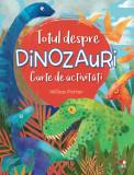 Totul despre dinozauri. Carte de activități