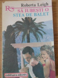 SA IUBESTI O STEA DE BALET-ROBERTA LEIGH, George Topirceanu