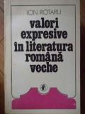 Valori Expresive In Literatura Romana Veche - I. Rotaru ,303250