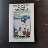 COPIII GULAGULUI - SERGIU GROSSU