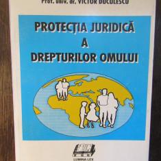 PROTECTIA JURIDICA A DREPTURILOR OMULUI-VICTOR DUCULESCU