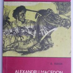 Alexandru Macedon – D. Tudor