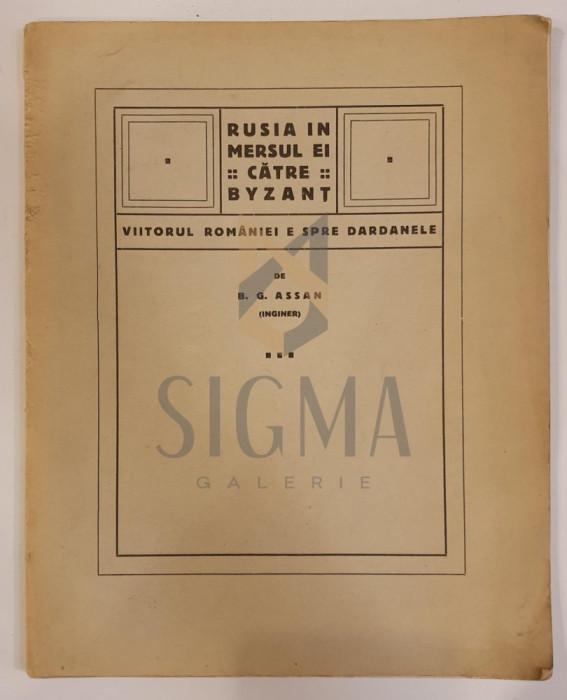 B. G. ASSAN - RUSIA IN MERSUL EI SPRE BYZANT , VIIRORUL ROMANIEI SPRE DARDANELE, 1916