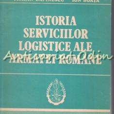 Istoria Serviciilor Logistice Ale Armatei Romane - Traian Dafinescu, Ion Boata