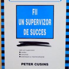 FII UN SUPERVIZOR DE SUCCES de PETER CUSINS, 1999