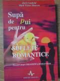 SUPA DE PUI PENTRU SUFLETE ROMANTICE. POVESTIRI DESPRE DRAGOSTE SI ROMANTISM-JACK CANFIELD, MARK VICTOR HANSEN