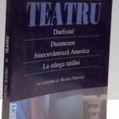 TEATRU , DUELISTUL , DUMNEZEU BINECUVANTEAZA AMERICA , LA STANGA TATALUI de PETRE BARBU , 2003