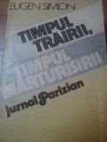 TIMPUL TRAIRII,TIMPUL MARTURISIRII-EUGEN SIMION,1986