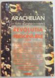 IN FATA DUMNEAVOSTRA , REVOLUTIA SI PERSONAJELE SALE de VARTAN ARACHELIAN , 1998, Nemira