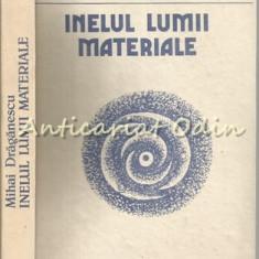 Inelul Lumii Materiale - Mihai Draganescu