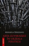 Arta guvernarii in urzeala politicii | Mihaela Raileanu