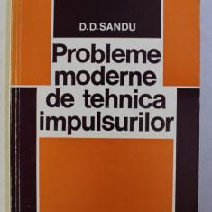 PROBLEME MODERNE DE TEHNICA IMPULSURILOR de D.D. SANDU , 1980