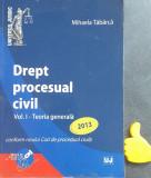 Drept procesual civil Mihaela Tabarca - Vol I - Teoria generala 2013
