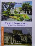 PALATUL ROZNOVANU, O POVESTE ROMANTICA - ION MITICAN