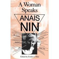 Woman Speaks: Lectures, Seminars, Interviews Anais Nin