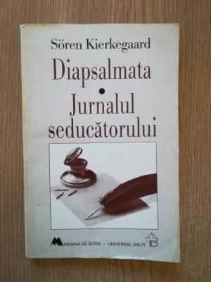 SOREN KIERKEGAARD - DIAPSALMATA. JURNALUL SEDUCATORULUI foto