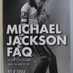 MICHAEL JACKSON FAQ - ALL THAT ' S LEFT TO KNOW ABOUT THE KING OF POP by KIT O ' TOOLE , 2015