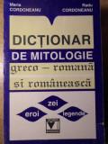 DICTIONAR DE MITOLOGIE GRECO-ROMANA SI ROMANEASCA - MARIA CORDONEANU, RADU CORDO