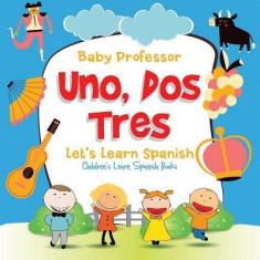 Uno, DOS, Tres: Let's Learn Spanish Children's Learn Spanish Books
