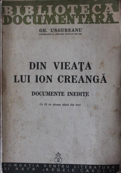 DIN VIEATA LUI ION CREANGA - DOCUMENTE INEDITE - GH, UNGUREANU