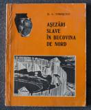 B. A. Timoșciuc - Așezări slave în Bucovina de Nord: schițe istorice-etnografice
