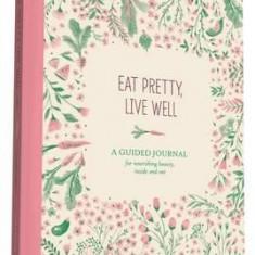 Jurnal - Eat Pretty, Live Well   Chronicle Books
